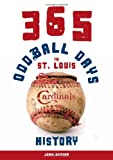 img - for 365 Oddball Days in St. Louis Cardinals History book / textbook / text book