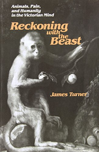Reckoning with the Beast: Animals, Pain, and Humanity in the Victorian Mind (The Johns Hopkins University Studies in Historical and Political Science)