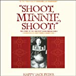 Shoot, Minnie, Shoot!: The Story of the 1904 Fort Shaw Indian Girls, Basketball's First World Champions | Happy Jack Feder