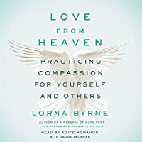 Love from Heaven: Practicing Compassion for Yourself and Others Hörbuch von Lorna Byrne Gesprochen von: Aoife McMahon, Gabra Zackman