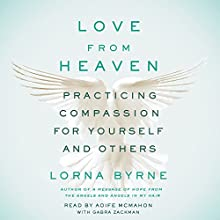 Love from Heaven: Practicing Compassion for Yourself and Others Audiobook by Lorna Byrne Narrated by Aoife McMahon, Gabra Zackman