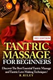 Tantric Massage For Beginners: Discover The Best Essential Tantric Massage And Tantric Love Making Techniques!