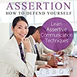 Assertion: How to Defend Yourself , Learning How to Learn Assertive Communication Techniques | Dana Tebow