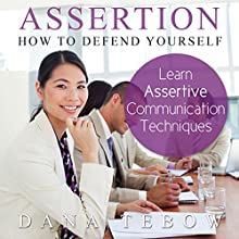Assertion: How to Defend Yourself , Learning How to Learn Assertive Communication Techniques (       UNABRIDGED) by Dana Tebow Narrated by Alison Wallis
