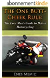The One Butt-Cheek Rule: The Poor Man's Guide To Better Motorcycling (English Edition)
