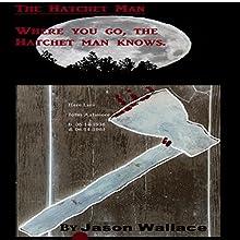 The Hatchet Man | Livre audio Auteur(s) : Jason Wallace Narrateur(s) : Sean Tivenan
