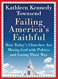 img - for Failing America's Faithful: How Today's Churches Are Mixing God with Politics and Losing Their Way book / textbook / text book