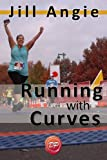 Running with Curves: Why Youre Not Too Fat to Run, and the Skinny on How to Start Today