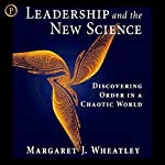 Leadership and the New Science: Discovering Order in a Chaotic World | Margaret J. Wheatley