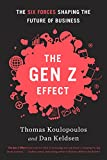 The Gen Z Effect: The Six Forces Shaping the Future of Business (English Edition)