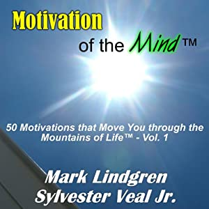 Motivation of the Mind: 50 Motivations That Move You Through the Mountains of Life | [Sylvester Veal, Jr.]
