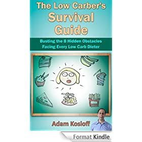 The Low Carber's Survival Guide - Busting the 8 Hidden Obstacles Facing Every Low Carb Dieter! (English Edition)