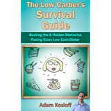 The Low Carber's Survival Guide - Busting the 8 Hidden Obstacles Facing Every Low Carb Dieter! ~ Adam Kosloff