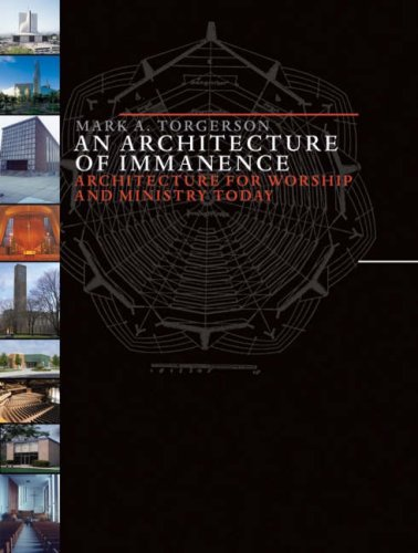 An Architecture of Immanence: Architecture for Worship and Ministry Today, Mark A. Torgerson