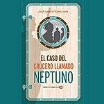 El Caso Del Crucero Llamado Neptuno | José Ignacio Valenzuela