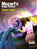 Classical Kids Mozart's Magic Fantasy: Teacher's Notes (Classical Kids Teacher's Notes)