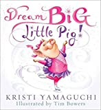 img - for [Dream Big, Little Pig] (By: Kristi Yamaguchi) [published: November, 2011] book / textbook / text book