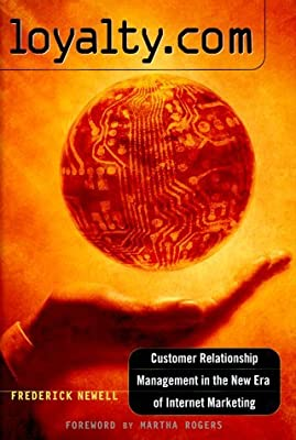Loyalty.Com: Customer Relationship Management in the New Era of Internet Marketing by Frederick Newell (2000-02-22)