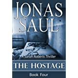 The Hostage (A Sarah Roberts Thriller Book Four) ~ Jonas Saul