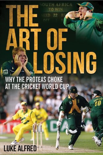 The Art of Losing: Why the Proteas Choke at the Cricket World Cup (Champions Cup Trophy compare prices)