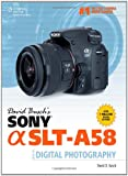 David Busch David Busch's Sony Alpha SLT-A58 Guide to Digital Photography