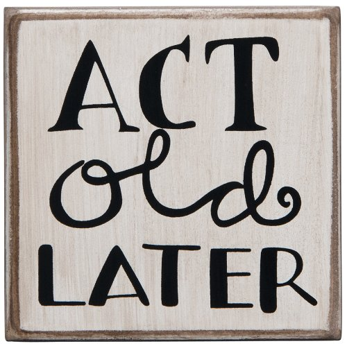 "Primitives by Kathy Box Sign ""ACT OLD LATER"""