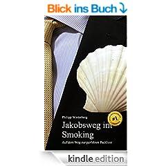 Jakobsweg im Smoking: Auf dem Weg zur perfekten Packliste. Ein Ausr�stungsratgeber. Pilgern mit 3-kg-Rucksack: Bequemer, ges�nder, sicherer [Edition ohne Fotos]