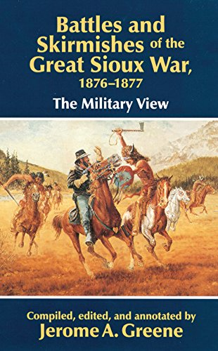 Battles and Skirmishes of the Great Sioux War, 1876-1877: The Military View