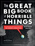 img - for The Great Big Book of Horrible Things: The Definitive Chronicle of History's 100 Worst Atrocities book / textbook / text book