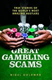 Great Gambling Scams: True Stories of The World's Most Amazing Hustles