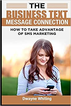 The Business Text Message Connection: How To Take Advantage Of SMS Marketing