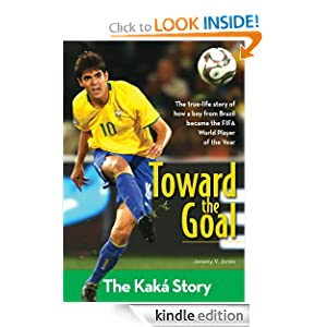 Toward the Goal: The Kaka Story (ZonderKidz Biography)