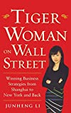 img - for Tiger Woman on Wall Street: Winning Business Strategies from Shanghai to New York and Back book / textbook / text book