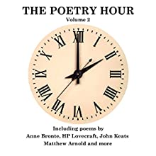 The Poetry Hour, Volume 2: Time for the Soul Audiobook by Anne Bronte, HP Lovecraft, John Keats Narrated by Ghizela Rowe, Richard Mitchley