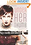 Under Her Thumb: Erotic Stories of Fe...
