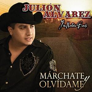 Julion Alvarez Y Su Norte¤o Banda - Marchate Y Olvidame - Amazon.com