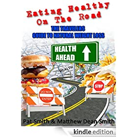 Eating Healthy on the Road: The Travelers Guide to Natural Weight Loss