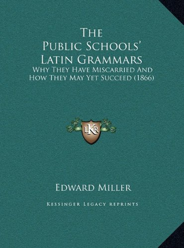 The Public Schools' Latin Grammars: Why They Have Miscarried and How They May Yet Succeed (1866)