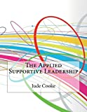 img - for The Applied Supportive Leadership by Cooke Jude V London College Of Information Technology (2015-03-07) Paperback book / textbook / text book