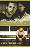 When a Man You Love Was Abused: A Womans Guide to Helping Him Overcome Childhood Sexual Molestation