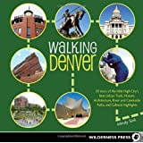 Walking Denver: 30 Tours of the Mile-High City's Best Urban Trails, Historic Architecture,  River and Creekside Paths, and Cultural Highlights
