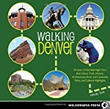 Walking Denver: 30 Tours of the Mile-High Citys Best Urban Trails, Historic Architecture,  River and Creekside Paths, and Cultural Highlights