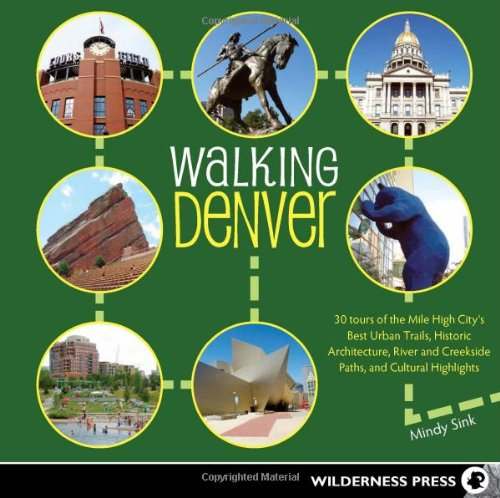 Walking Denver: 30 Tours of the Mile-High City's