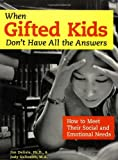 img - for When Gifted Kids Don't Have All the Answers: How to Meet Their Social and Emotional Needs book / textbook / text book