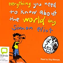 Everything You Need to Know About the World (       UNABRIDGED) by Simon Eliot Narrated by Stig Wemyss