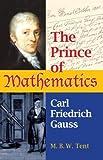 The Prince of Mathematics: Carl Friedrich Gauss [Paperback]