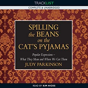 Spilling the Beans on the Cat's Pyjamas: Popular Expressions - What They Mean and Where We Got Them | [Judy Parkinson]