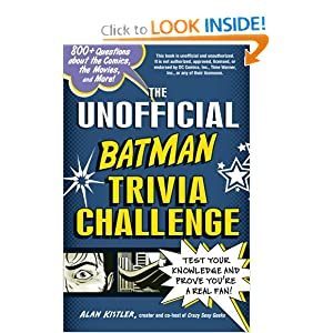 The Unofficial Batman Trivia Challenge: Test Your Knowledge and Prove You're a Real Fan! by Alan Kistler