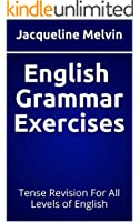 English Grammar Exercises: Tense Revision For All Levels of English (English Edition)