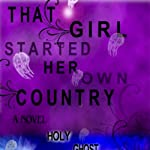 That Girl Started Her Own Country: Sixth in the Series of Sequels to the Count of Monte Cristo | Holy Ghost Writer